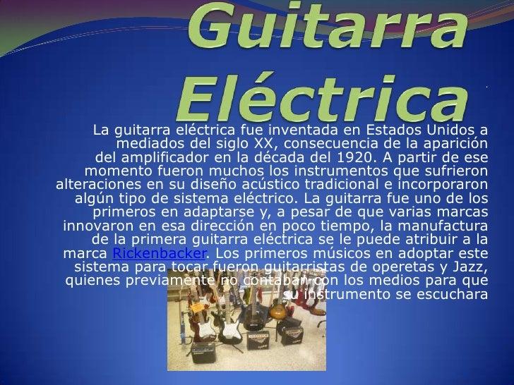 .      La guitarra eléctrica fue inventada en Estados Unidos a          mediados del siglo XX, consecuencia de la aparició...