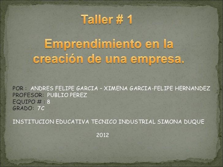 POR : ANDRES FELIPE GARCIA – XIMENA GARCIA-FELIPE HERNANDEZPROFESOR: PUBLIO PEREZEQUIPO # : 8GRADO: 7CINSTITUCION EDUCATIV...