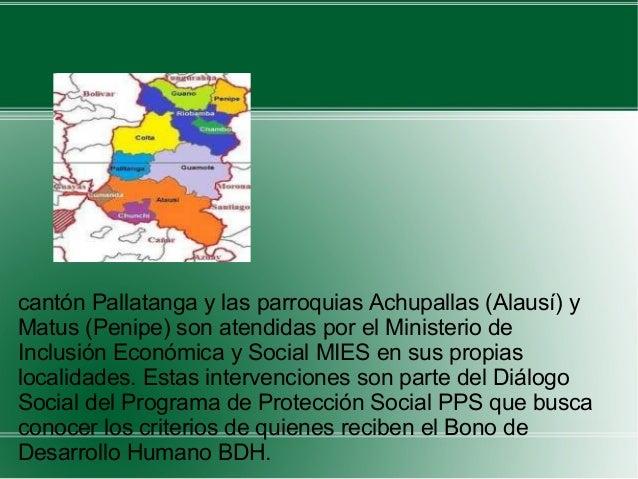 cantón Pallatanga y las parroquias Achupallas (Alausí) yMatus (Penipe) son atendidas por el Ministerio deInclusión Económi...