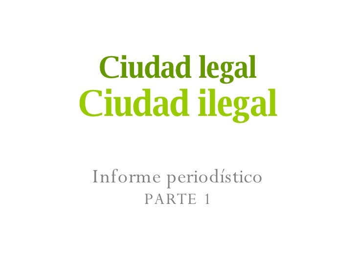 Ciudad legal Ciudad ilegal Informe periodístico PARTE 1