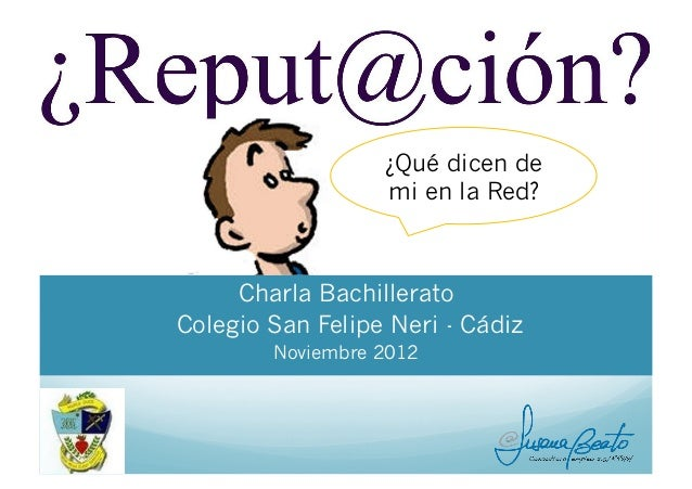¿Qué dicen de                  mi en la Red?     Charla BachilleratoColegio San Felipe Neri - Cádiz        Noviembre 2012