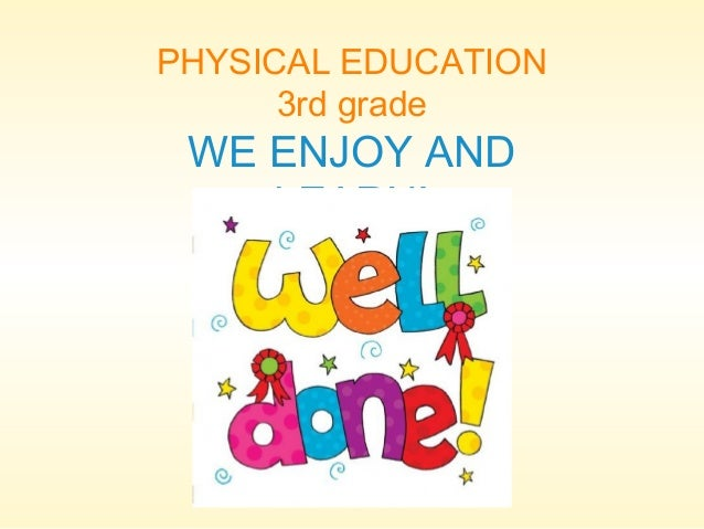 PHYSICAL EDUCATION 3rd grade  WE ENJOY AND LEARN!