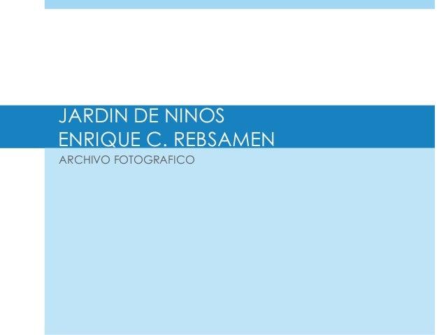 JARDIN DE NINOS  ENRIQUE C. REBSAMEN  ARCHIVO FOTOGRAFICO