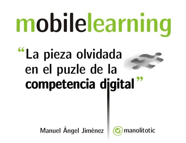 mobilelearning  La pieza olvidada  en el puzle de la  competencia digital  manolitotic  Manuel Ángel Jiménez