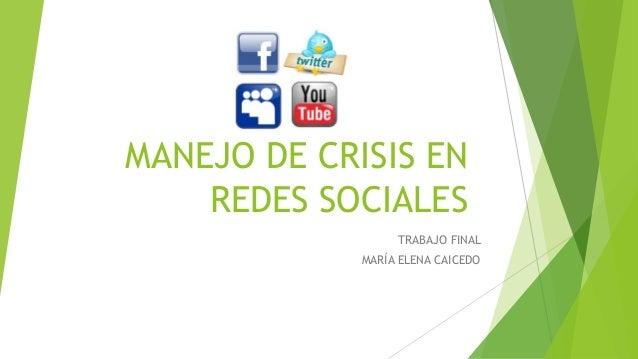 MANEJO DE CRISIS EN REDES SOCIALES TRABAJO FINAL MARÍA ELENA CAICEDO