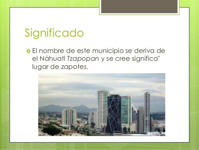 """Significado  El nombre de este municipio se deriva de el Náhuatl Tzapopan y se cree significa"""" lugar de zapotes."""