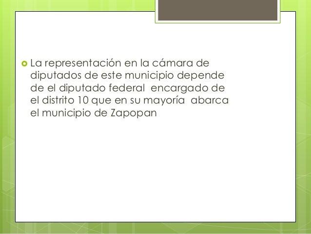  La representación en la cámara de diputados de este municipio depende de el diputado federal encargado de el distrito 10...