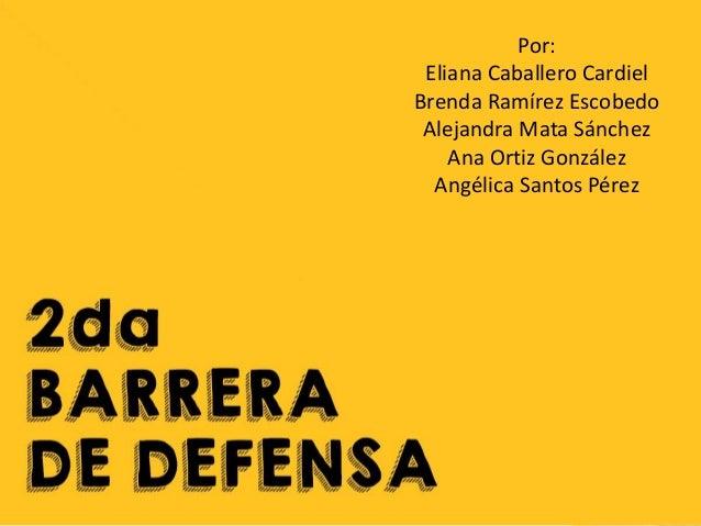 Por: Eliana Caballero Cardiel Brenda Ramírez Escobedo Alejandra Mata Sánchez Ana Ortiz González Angélica Santos Pérez
