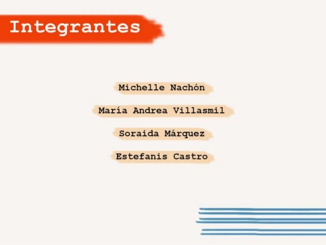 Integrantes  Michelle Nachón     María Andrea Villasmil Soraida Márquez  Estefanis Castro