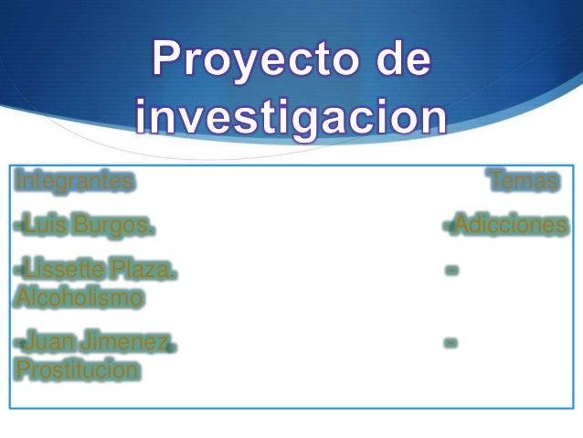 S Integrantes Temas -Luis Burgos. -Adicciones -Lissette Plaza. - Alcoholismo -Juan Jimenez. - Prostitucion