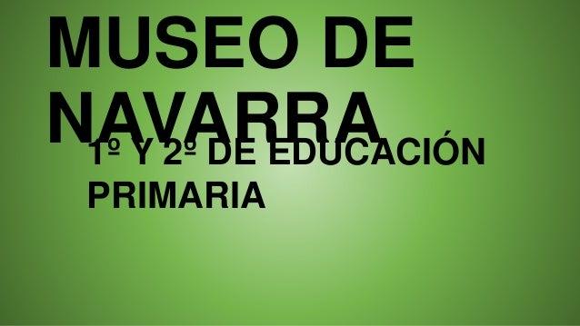 MUSEO DE NAVARRA1º Y 2º DE EDUCACIÓN PRIMARIA