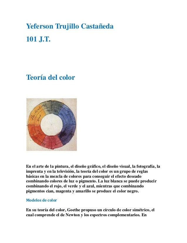 Yeferson Trujillo Castañeda101 J.T.Teoría del colorEn el arte de la pintura, el diseño gráfico, el diseño visual, la fotog...