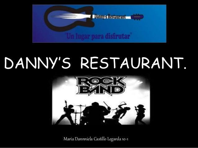 DANNY'S RESTAURANT.  Maria Dannniela Castillo Legarda 10-1