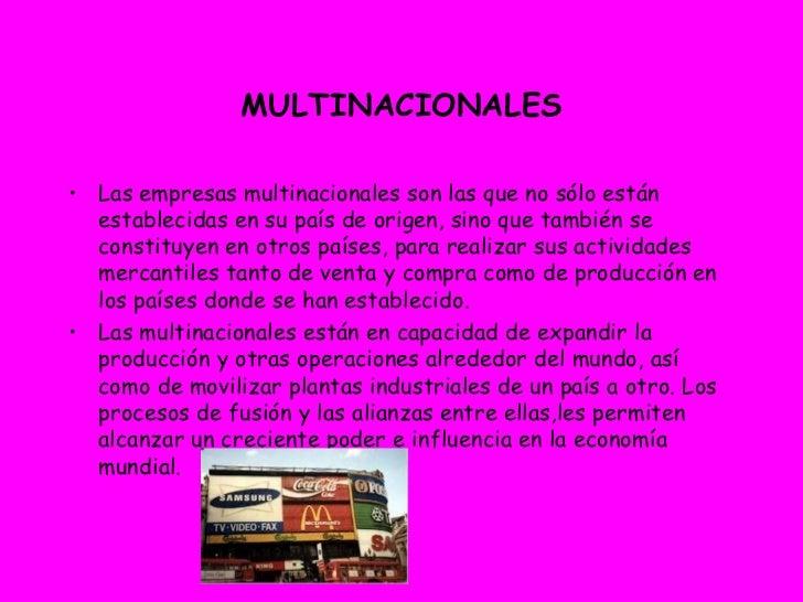 MULTINACIONALES <ul><li>Las empresas multinacionales son las que no sólo están establecidas en su país de origen, sino que...