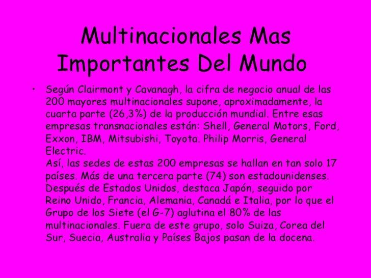 Multinacionales Mas Importantes Del Mundo  <ul><li>Según Clairmont y Cavanagh, la cifra de negocio anual de las 200 mayore...