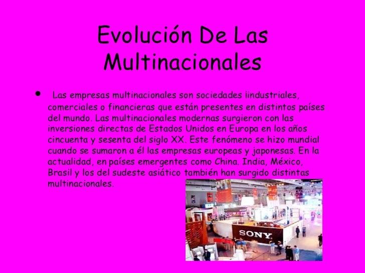 Evolución De Las Multinacionales <ul><li>Las empresas multinacionales son sociedades ¡industriales, comerciales o financie...