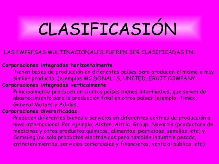 CLASIFICASIÓN   <ul><li>LAS EMPRESAS MULTINACIONALES PUEDEN SER CLASIFICADAS EN: </li></ul><ul><li>Corporaciones integrada...