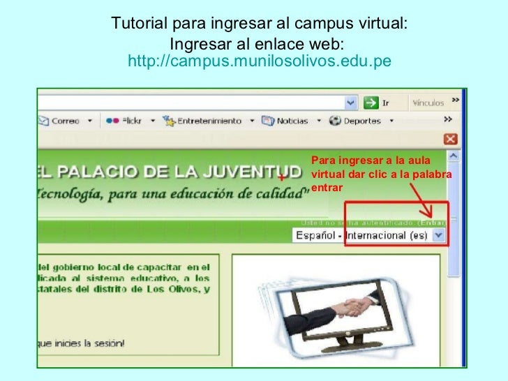Tutorial para ingresar al campus virtual: Ingresar al enlace web:  http://campus.munilosolivos.edu.pe Para ingresar a la a...