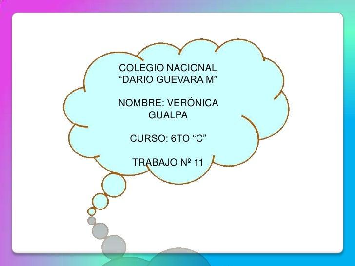 """COLEGIO NACIONAL""""DARIO GUEVARA M""""NOMBRE: VERÓNICA    GUALPA CURSO: 6TO """"C""""  TRABAJO Nº 11"""