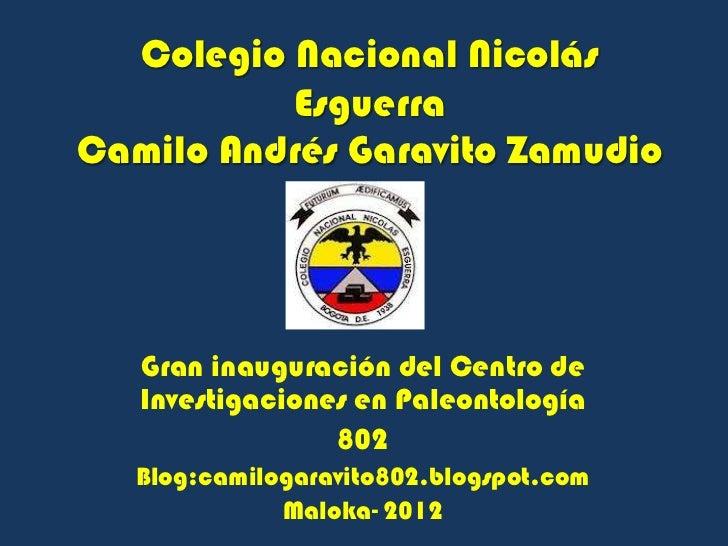 Colegio Nacional Nicolás          EsguerraCamilo Andrés Garavito Zamudio   Gran inauguración del Centro de   Investigacion...