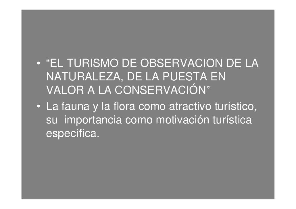 """• """"EL TURISMO DE OBSERVACION DE LA  NATURALEZA, DE LA PUESTA EN  VALOR A LA CONSERVACIÓN""""• La fauna y la flora como atract..."""