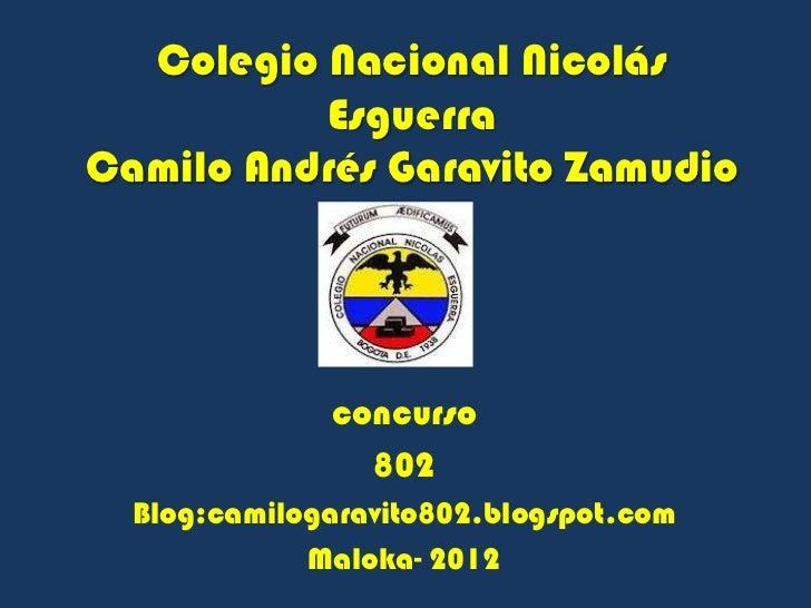 Colegio Nacional Nicolás          EsguerraCamilo Andrés Garavito Zamudio              concurso                802  Blog:ca...