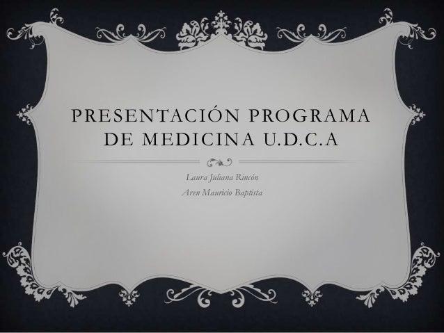 PRESENTACIÓN PROGRAMADE MEDICINA U.D.C.ALaura Juliana RincónAren Mauricio Baptista