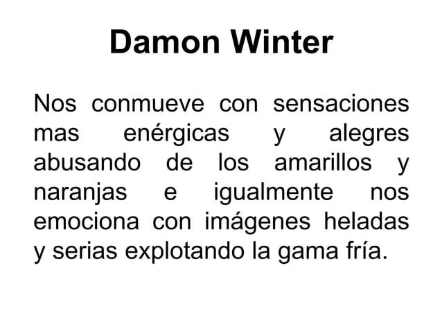Damon Winter Nos conmueve con sensaciones mas enérgicas y alegres abusando de los amarillos y naranjas e igualmente nos em...