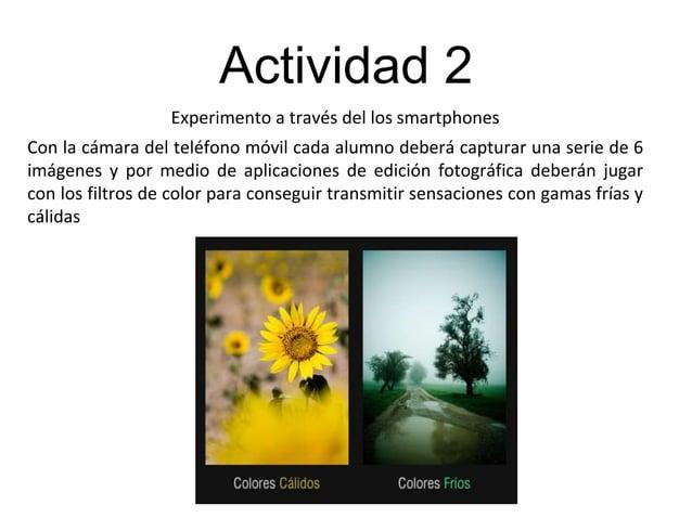 Actividad 2 Experimento a través del los smartphones Con la cámara del teléfono móvil cada alumno deberá capturar una seri...