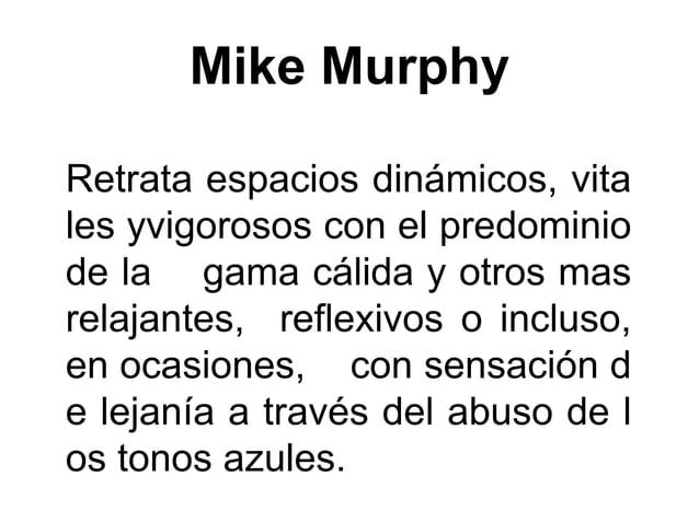 Mike Murphy Retrata espacios dinámicos, vita les yvigorosos con el predominio de la gama cálida y otros mas relajantes, re...