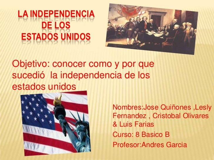 LA INDEPENDENCIA       DE LOS  ESTADOS UNIDOSObjetivo: conocer como y por quesucedió la independencia de losestados unidos...