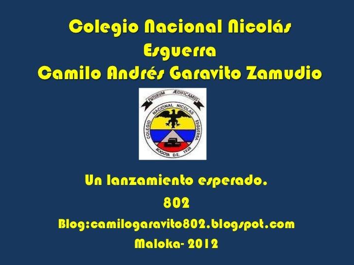 Colegio Nacional Nicolás          EsguerraCamilo Andrés Garavito Zamudio     Un lanzamiento esperado.               802  B...