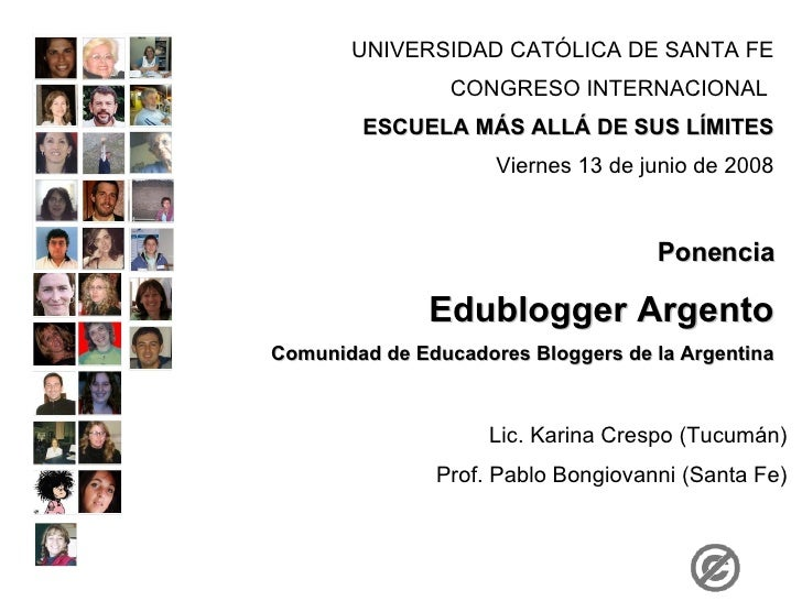 Ponencia Edublogger Argento Comunidad de Educadores Bloggers de la Argentina Lic. Karina Crespo (Tucumán) Prof. Pablo Bong...