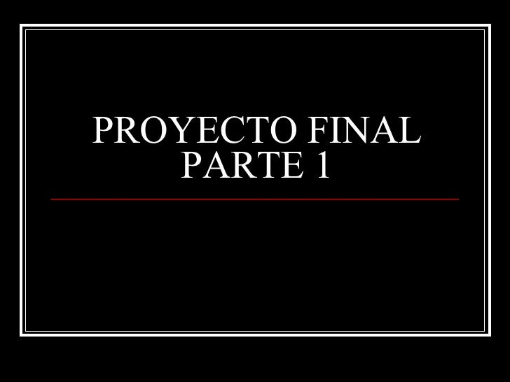 PROYECTO FINAL PARTE 1