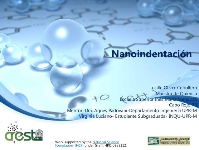 NanoindentaciónLucille Oliver CebolleroMaestra de QuímicaEscuela Superior Inés María MendozaCabo Rojo,PRMentor: Dra. Agnes...