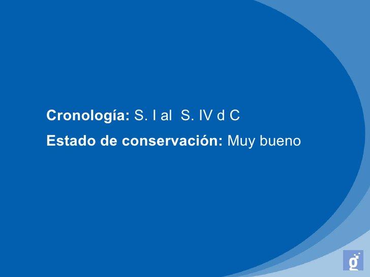 Cronología: S. I al S. IV d CEstado de conservación: Muy bueno