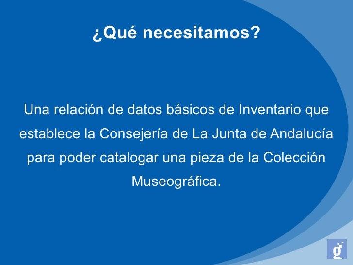 ¿Qué necesitamos?Una relación de datos básicos de Inventario queestablece la Consejería de La Junta de Andalucía para pode...