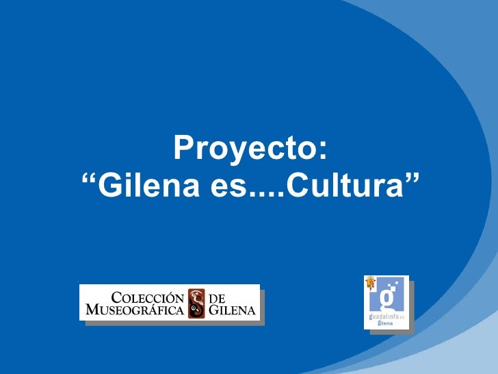 """Proyecto:""""Gilena es....Cultura"""""""