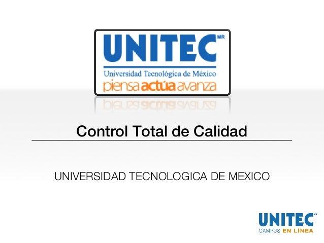 Control Total de Calidad!  UNIVERSIDAD TECNOLOGICA DE MEXICO!