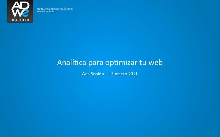 Analí&ca para op&mizar tu web         Ana Soplón – 15 marzo 2011