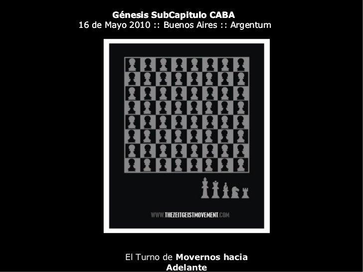 Génesis SubCapitulo CABA16 de Mayo 2010 :: Buenos Aires :: Argentum          El Turno de Movernos hacia                   ...