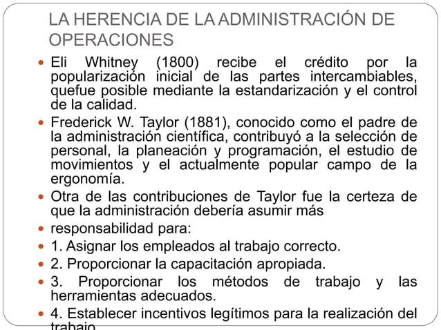 LA HERENCIA DE LA ADMINISTRACIÓN DE OPERACIONES  Eli Whitney (1800) recibe el crédito por la popularización inicial de la...