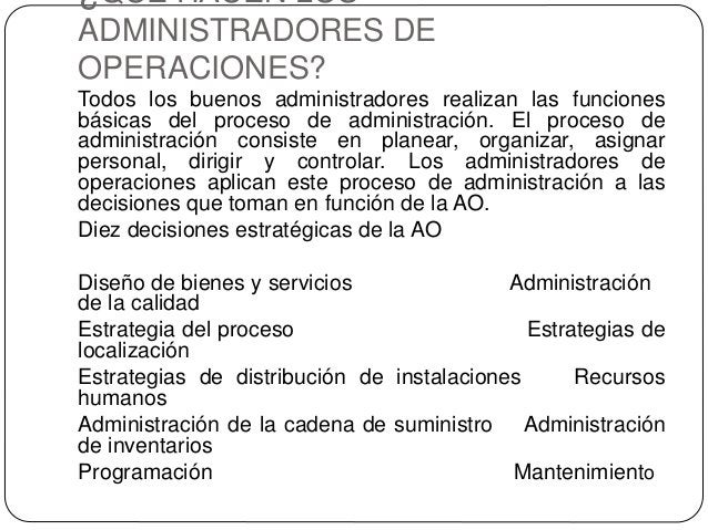 ¿QUÉ HACEN LOS ADMINISTRADORES DE OPERACIONES? Todos los buenos administradores realizan las funciones básicas del proceso...