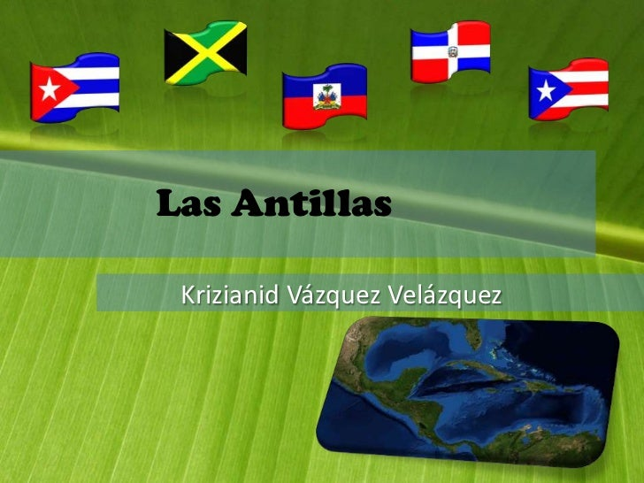 Las Antillas <br />Krizianid Vázquez Velázquez <br />