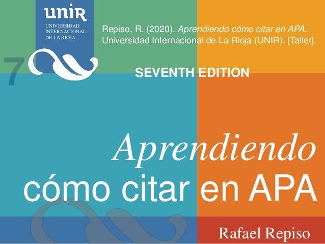 Aprendiendo cómo citar en APA Rafael Repiso Repiso, R. (2020). Aprendiendo cómo citar en APA. Universidad Internacional de...