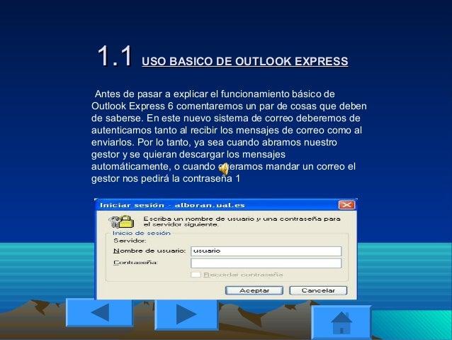 1.11.1 USO BASICO DE OUTLOOK EXPRESSUSO BASICO DE OUTLOOK EXPRESS Antes de pasar a explicar el funcionamiento básico de Ou...