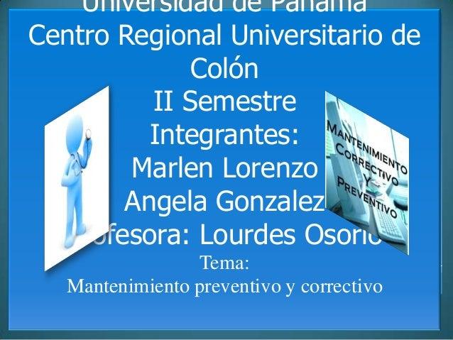 Universidad de PanamáCentro Regional Universitario deColónII SemestreIntegrantes:Marlen LorenzoAngela GonzalezProfesora: L...