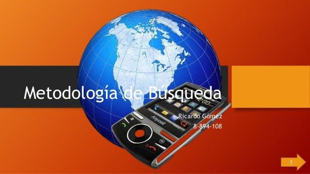 Metodología de Búsqueda Ricardo Gómez 8-894-108 1