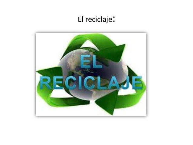 El reciclaje: