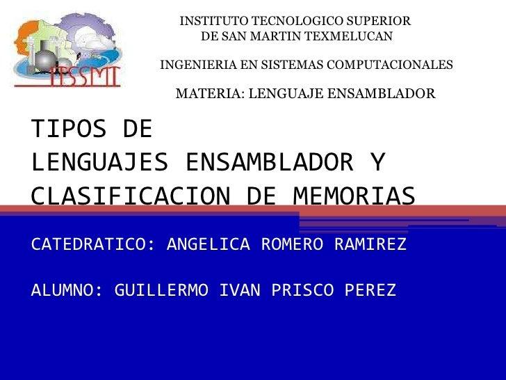 TIPOS DE LENGUAJES ENSAMBLADOR Y CLASIFICACION DE MEMORIAS <br />INSTITUTO TECNOLOGICO SUPERIOR <br />DE SAN MARTIN TEXMEL...
